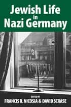 Jewish Life in Nazi Germany - Dilemmas and Responses ebook by Francis R. Nicosia, David Scrase
