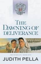 The Dawning of Deliverance (The Russians Book #5) ebook by Judith Pella