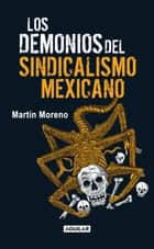 Los demonios del sindicalismo mexicano ebook by Martín Moreno