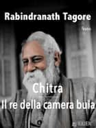 Chitra - Il re della camera buia ebook by Rabindranath Tagore