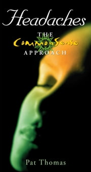 Headaches – The CommonSense Approach: Become Your Own 'Headache Detective' ebook by Pat  Thomas