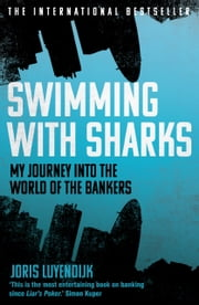 Swimming with Sharks - My Journey into the World of the Bankers ebook by Joris Luyendijk