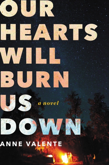 Our Hearts Will Burn Us Down - A Novel ebook by Anne Valente