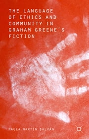 The Language of Ethics and Community in Graham Greene's Fiction ebook by Dr Paula Martín Salvan