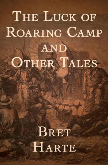 "a look at romanticism and realism in the story the luck of roaring camp by bret harte Francis bret harte one of bret harte's first contributions to the overland monthly was his classic ""sketch"" (short story), ""the luck of roaring camp."