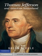 Thomas Jefferson and American Nationhood ebook by Professor Brian Steele