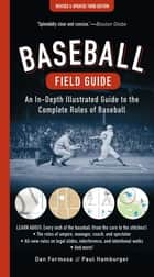 Baseball Field Guide - An In-Depth Illustrated Guide to the Complete Rules of Baseball ebook by Dan Formosa, Paul Hamburger