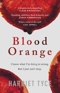 Blood Orange - The most 'heart-pounding' thriller of 2019 eBook by Harriet Tyce