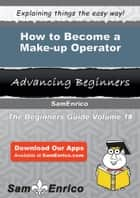 How to Become a Make-up Operator - How to Become a Make-up Operator ebook by Maryland Martz