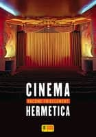 Cinema Hermetica eBook by Pacôme THIELLEMENT