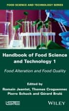 Handbook of Food Science and Technology 1 - Food Alteration and Food Quality ebook by Romain Jeantet, Thomas Croguennec, Pierre Schuck,...