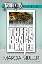 There Hangs the Knife eBook by Marcia Muller
