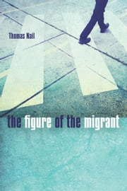 The Figure of the Migrant ebook by Thomas Nail