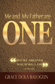 Me And My Father Are One ebook by Balogun, Grace Dola