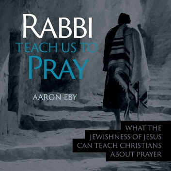 Rabbi Teach Us To Pray audiobook by Aaron Eby