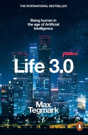 Life 3.0 - Being Human in the Age of Artificial Intelligence ebook by Max Tegmark