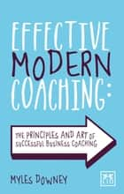Effective Modern Coaching - The principles and of successful business coaching ebook by Myles Downey