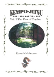 Kempo-Jitsu Pre 1900 Martial Art - Vol. 2: The Flow Of Combat ebook by Kenneth Melbourne