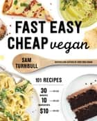 Fast Easy Cheap Vegan - 101 Recipes You Can Make in 30 Minutes or Less, for $10 or Less, and with 10 Ingredients or Less! ebook by Sam Turnbull