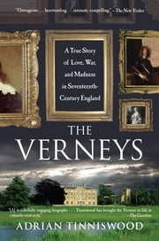 The Verneys - A True Story of Love, War, and Madness in Seventeenth-Century England ebook by Adrian Tinniswood