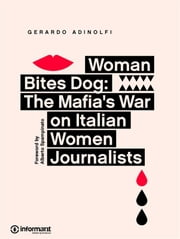 Woman Bites Dog - The Mafia's War on Italian Women Journalists ebook by Gerardo Adinolfi