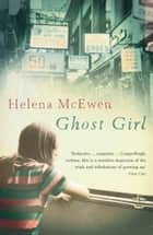Ghost Girl ebook by Helena McEwen