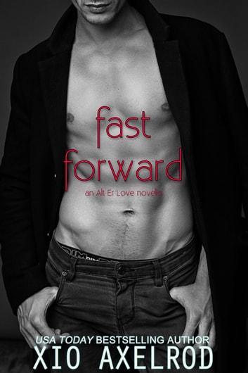 Fast Forward - an Alt Er Love novella ebook by Xio Axelrod