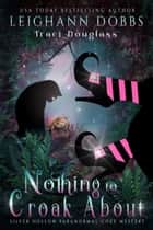 Nothing To Croak About ebook by Leighann Dobbs, Traci Douglass