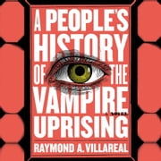 A People's History of the Vampire Uprising - A Novel audiobook by Raymond A. Villareal