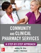 Community and Clinical Pharmacy Services: A step by step approach. ebook by Ashley W. Ells,Justin Sherman