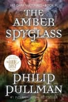 The Amber Spyglass: His Dark Materials ebook by Philip Pullman