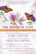 The Power of Love ebook by Lori Foster, Erin McCarthy, Toni Blake,...