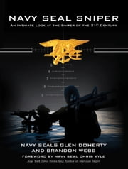 Navy SEAL Sniper - An Intimate Look at the Sniper of the 21st Century ebook by Glen Doherty,Brandon Webb,Chris Kyle