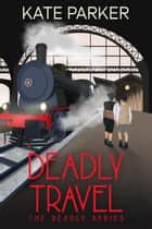 Deadly Travel - Deadly Series, #5 ebook by Kate Parker