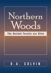 Northern Woods - The Ancient Forests are Alive ebook by D.A. Colvin