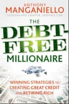 The Debt-Free Millionaire ebook by Anthony Manganiello