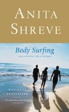 Body Surfing - A Novel ebook by Anita Shreve
