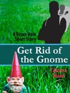 Get Rid of the Gnome ebook by Tamara Ward
