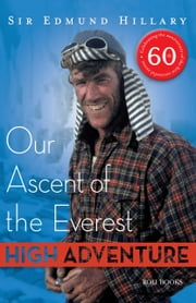 High Adventure - Our Ascent of the Everest ebook by Sir Edmund Hillary