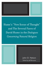 Hume's 'New Scene of Thought' and The Several Faces of David Hume in the Dialogues Concerning Natural Religion ebook by Jeff Broome,John O. Nelson