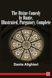 The Divine Comedy by Dante, Illustrated, Purgatory, Complete ebook by Dante Alighieri