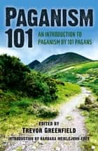 Paganism 101 - An Introduction to Paganism by 101 Pagans ebook by Trevor Greenfield