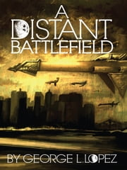 A Distant Battlefield ebook by George L. Lopez