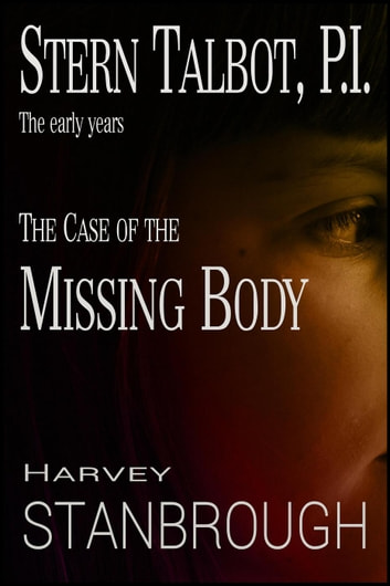 Stern Talbot, P.I.—The Early Years: The Case of the Missing Body ebook by Harvey Stanbrough