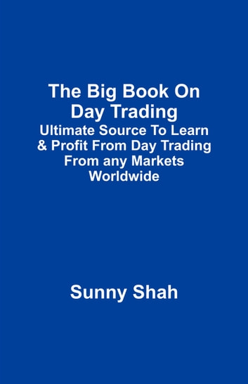 The Big Book On Day Trading ebook by Sunny Shah