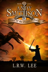 Andy Smithson: Blast of the Dragon's Fury, Book 1 ebook by L. R. W. Lee