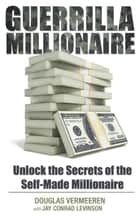 Guerrilla Millionaire - Unlock the Secrets of the Self-Made Millionaire ebook by Douglas Vermeeren