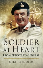 Soldier At Heart - From Private to General ebook by Mike  Reynolds