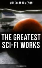 The Greatest Sci-Fi Works of Malcolm Jameson – 17 Titles in One Edition - Captain Bullard Stories, The Sorcerer's Apprentice, Wreckers of the Star Patrol, Atom Bomb… ebook by Malcolm Jameson
