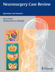 Neurosurgery Case Review - Questions and Answers ebook by Remi Nader,Abdulrahman J Sabbagh